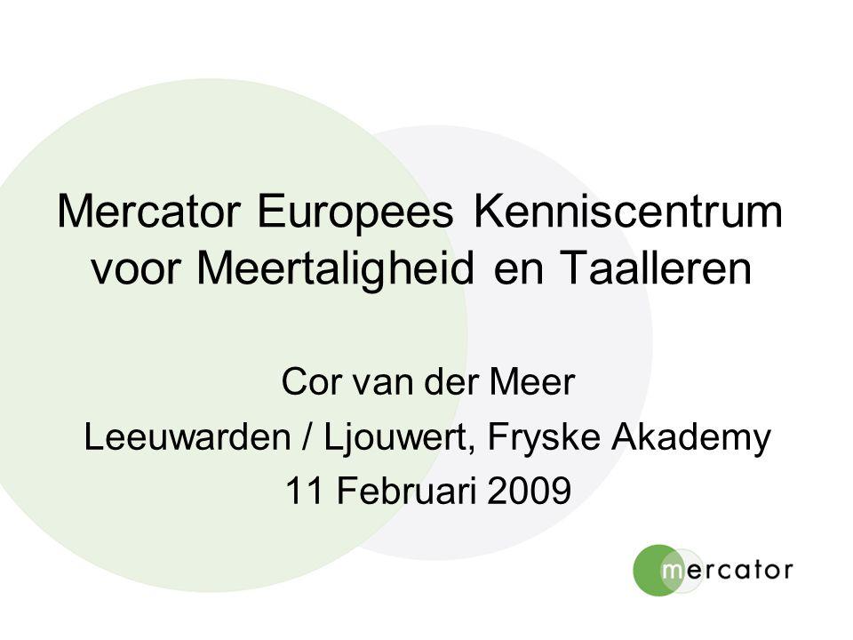 Mercator Europees Kenniscentrum voor Meertaligheid en Taalleren Cor van der Meer Leeuwarden / Ljouwert, Fryske Akademy 11 Februari 2009