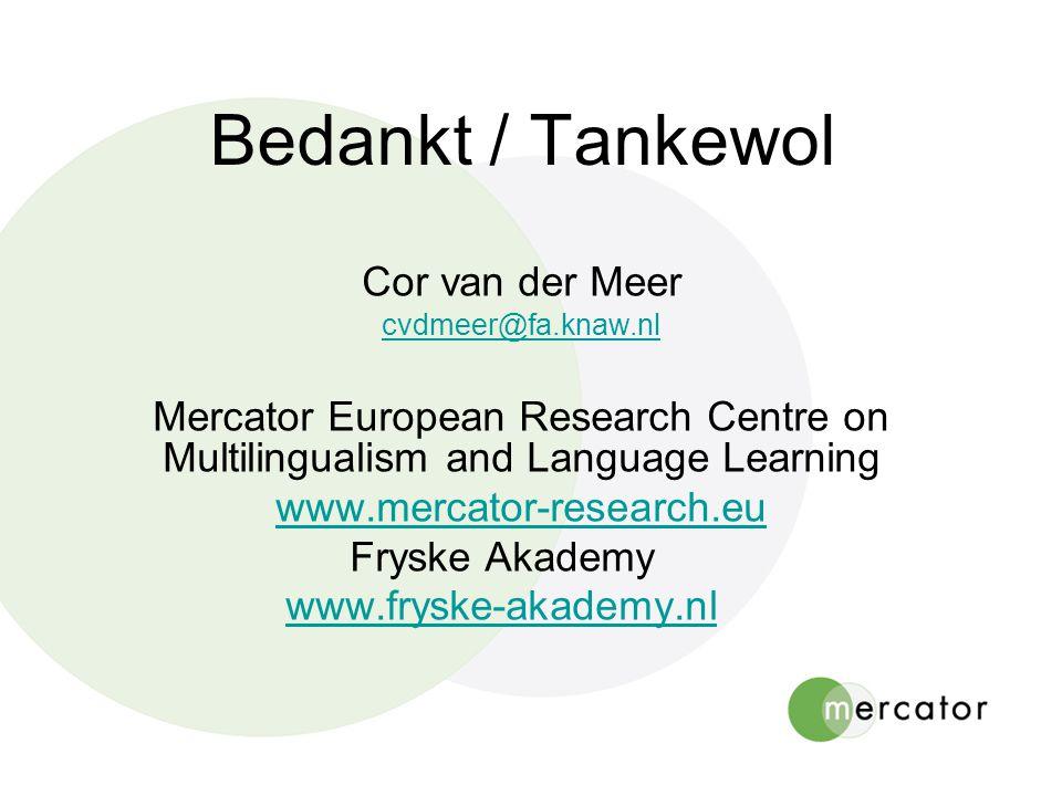 Bedankt / Tankewol Cor van der Meer cvdmeer@fa.knaw.nl Mercator European Research Centre on Multilingualism and Language Learning www.mercator-researc