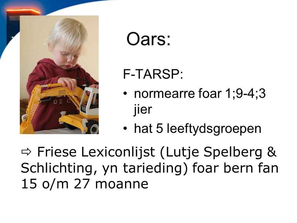 Oars: F-TARSP: normearre foar 1;9-4;3 jier hat 5 leeftydsgroepen  Friese Lexiconlijst (Lutje Spelberg & Schlichting, yn tarieding) foar bern fan 15 o