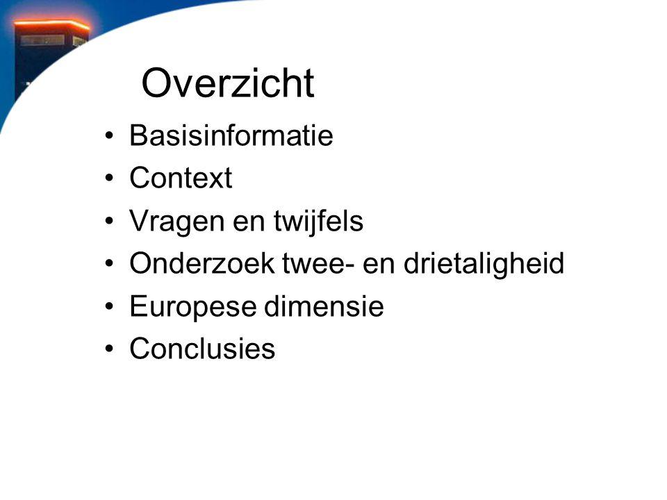 Overzicht Basisinformatie Context Vragen en twijfels Onderzoek twee- en drietaligheid Europese dimensie Conclusies