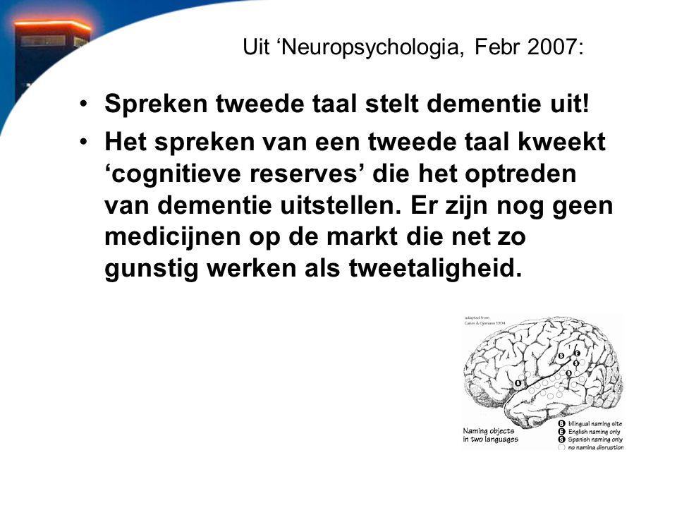 Uit 'Neuropsychologia, Febr 2007: Spreken tweede taal stelt dementie uit! Het spreken van een tweede taal kweekt 'cognitieve reserves' die het optrede
