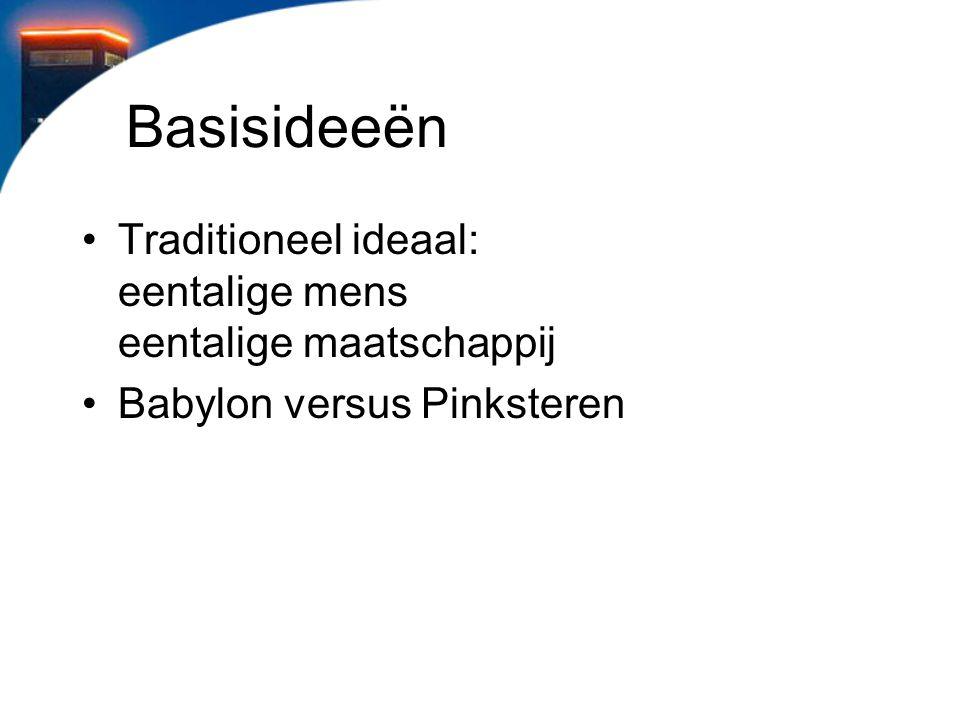 Basisideeën Traditioneel ideaal: eentalige mens eentalige maatschappij Babylon versus Pinksteren