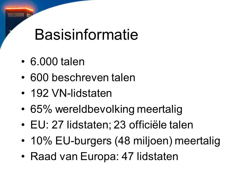 Basisinformatie 6.000 talen 600 beschreven talen 192 VN-lidstaten 65% wereldbevolking meertalig EU: 27 lidstaten; 23 officiële talen 10% EU-burgers (4