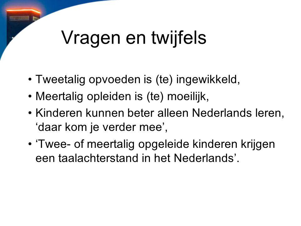 Vragen en twijfels Tweetalig opvoeden is (te) ingewikkeld, Meertalig opleiden is (te) moeilijk, Kinderen kunnen beter alleen Nederlands leren, 'daar k
