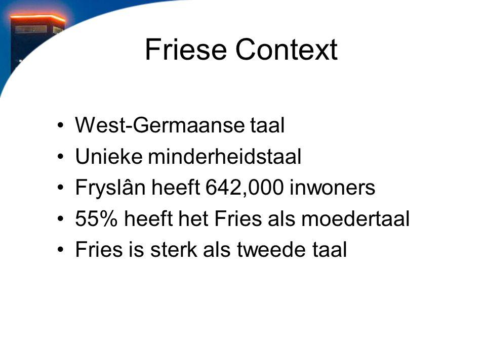 Friese Context West-Germaanse taal Unieke minderheidstaal Fryslân heeft 642,000 inwoners 55% heeft het Fries als moedertaal Fries is sterk als tweede