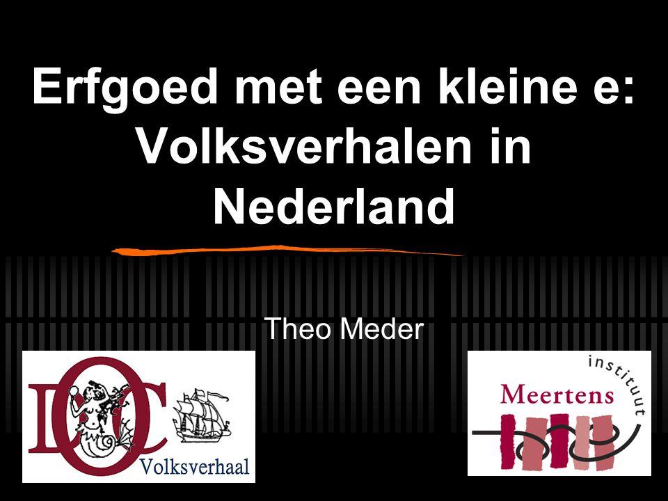 Erfgoed met een kleine e: Volksverhalen in Nederland Theo Meder
