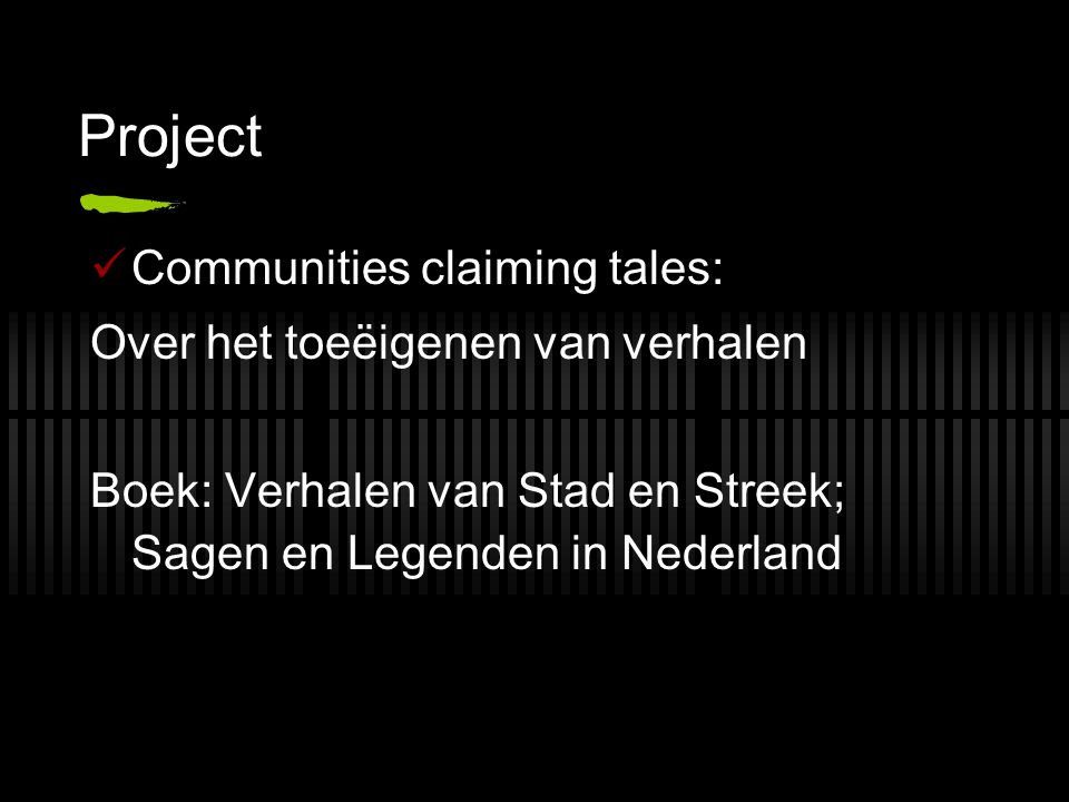 Project Communities claiming tales: Over het toeëigenen van verhalen Boek: Verhalen van Stad en Streek; Sagen en Legenden in Nederland