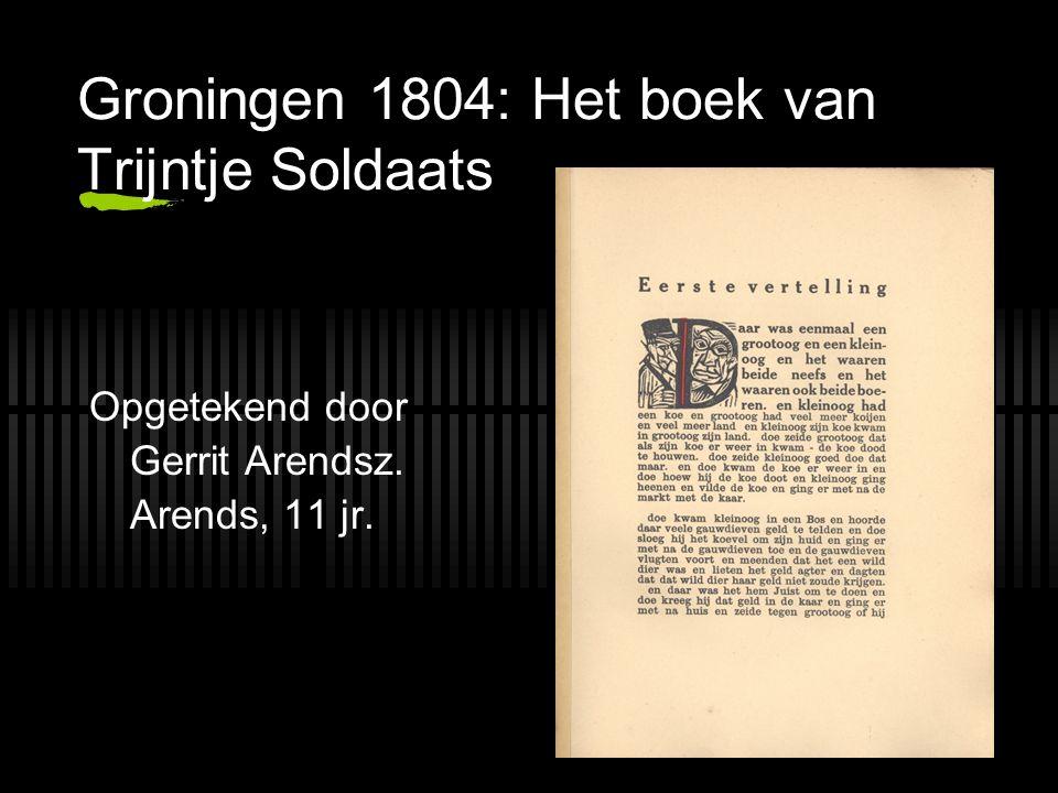 Groningen 1804: Het boek van Trijntje Soldaats Opgetekend door Gerrit Arendsz. Arends, 11 jr.