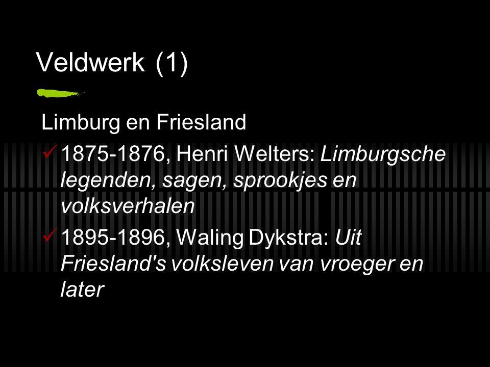 Veldwerk (1) Limburg en Friesland 1875-1876, Henri Welters: Limburgsche legenden, sagen, sprookjes en volksverhalen 1895-1896, Waling Dykstra: Uit Friesland s volksleven van vroeger en later