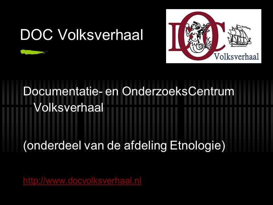 DOC Volksverhaal Documentatie- en OnderzoeksCentrum Volksverhaal (onderdeel van de afdeling Etnologie) http://www.docvolksverhaal.nl