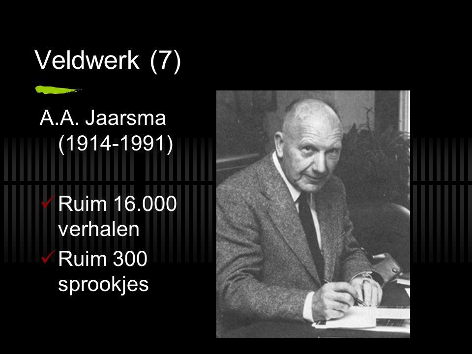 Veldwerk (7) A.A. Jaarsma (1914-1991) Ruim 16.000 verhalen Ruim 300 sprookjes
