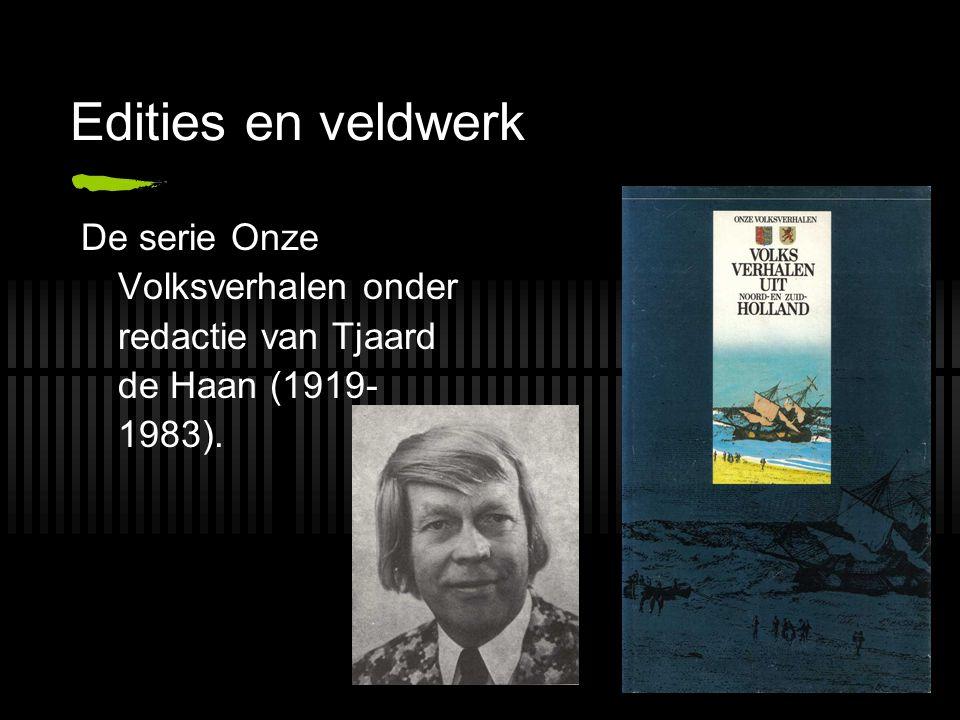 Edities en veldwerk De serie Onze Volksverhalen onder redactie van Tjaard de Haan (1919- 1983).