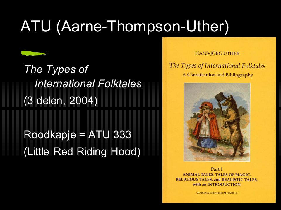ATU (Aarne-Thompson-Uther) The Types of International Folktales (3 delen, 2004) Roodkapje = ATU 333 (Little Red Riding Hood)