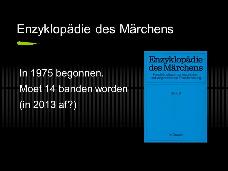 Enzyklopädie des Märchens In 1975 begonnen. Moet 14 banden worden (in 2013 af?)