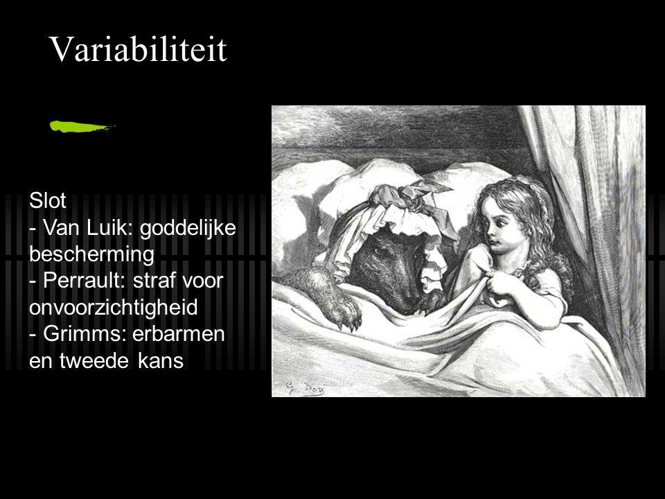 Variabiliteit Slot - Van Luik: goddelijke bescherming - Perrault: straf voor onvoorzichtigheid - Grimms: erbarmen en tweede kans