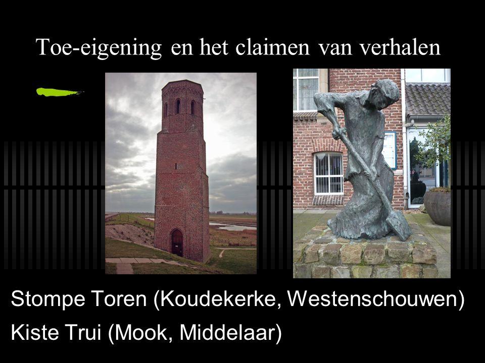 Toe-eigening en het claimen van verhalen Stompe Toren (Koudekerke, Westenschouwen) Kiste Trui (Mook, Middelaar)