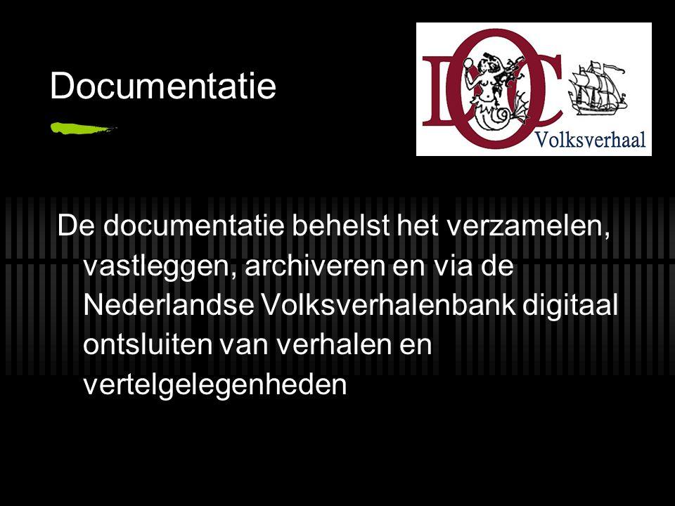 Documentatie De documentatie behelst het verzamelen, vastleggen, archiveren en via de Nederlandse Volksverhalenbank digitaal ontsluiten van verhalen en vertelgelegenheden
