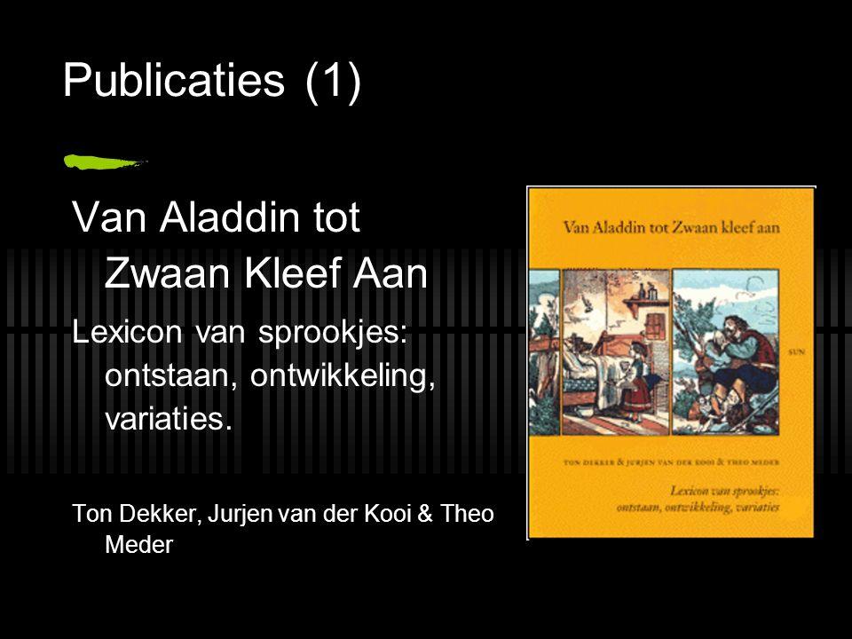 Publicaties (1) Van Aladdin tot Zwaan Kleef Aan Lexicon van sprookjes: ontstaan, ontwikkeling, variaties.