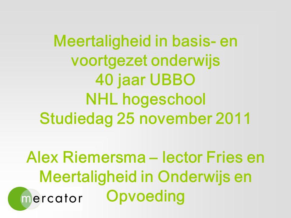 Meertaligheid in basis- en voortgezet onderwijs 40 jaar UBBO NHL hogeschool Studiedag 25 november 2011 Alex Riemersma – lector Fries en Meertaligheid