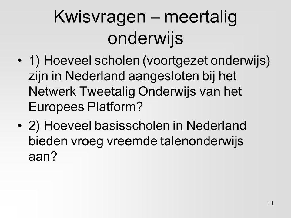 Kwisvragen – meertalig onderwijs 1) Hoeveel scholen (voortgezet onderwijs) zijn in Nederland aangesloten bij het Netwerk Tweetalig Onderwijs van het E