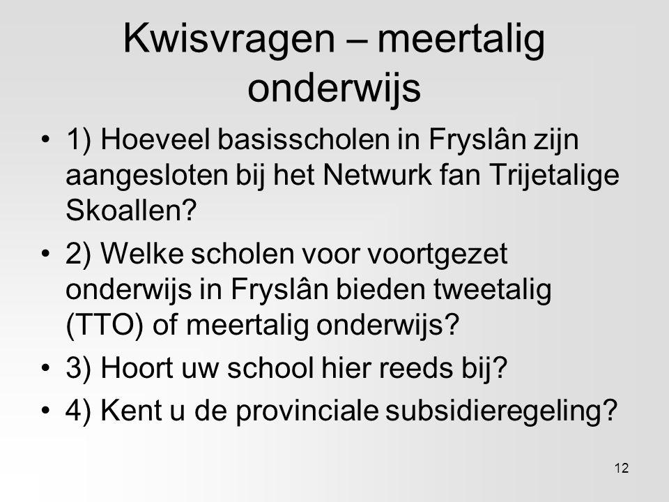 Kwisvragen – meertalig onderwijs 1) Hoeveel basisscholen in Fryslân zijn aangesloten bij het Netwurk fan Trijetalige Skoallen? 2) Welke scholen voor v
