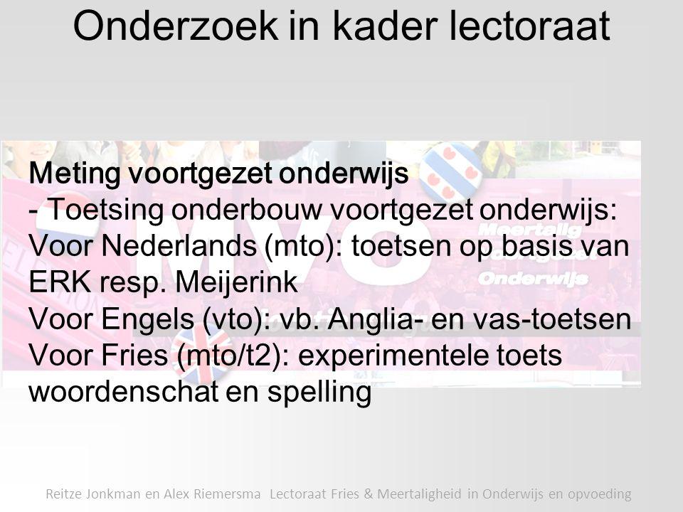 Onderzoek in kader lectoraat Reitze Jonkman en Alex Riemersma Lectoraat Fries & Meertaligheid in Onderwijs en opvoeding Meting voortgezet onderwijs -