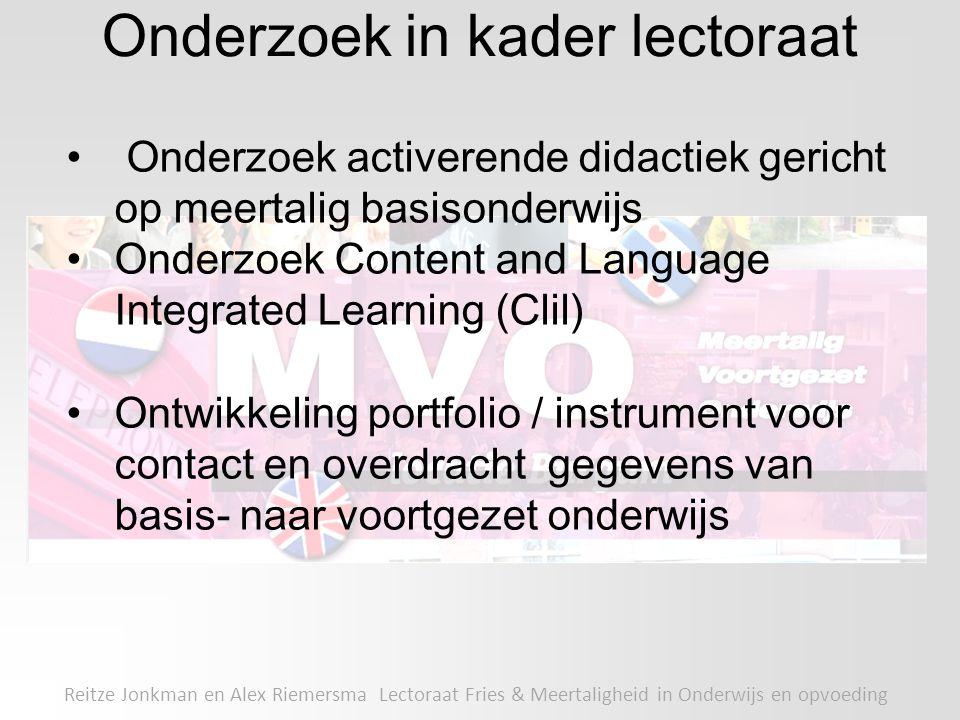Onderzoek in kader lectoraat Reitze Jonkman en Alex Riemersma Lectoraat Fries & Meertaligheid in Onderwijs en opvoeding Onderzoek activerende didactie