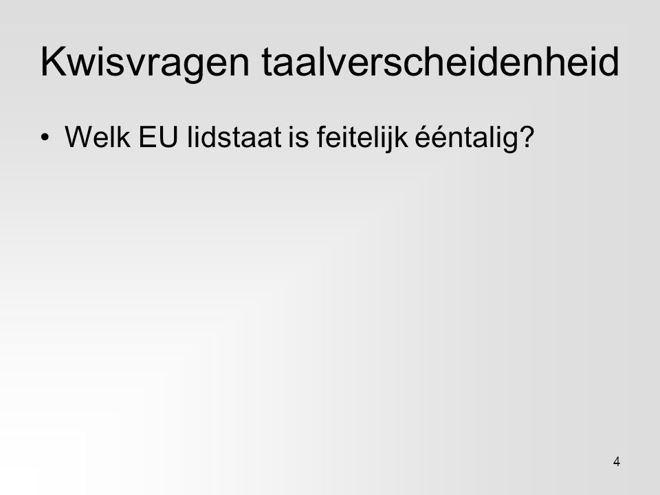 Kwisvragen taalverscheidenheid Welk EU lidstaat is feitelijk ééntalig? 4