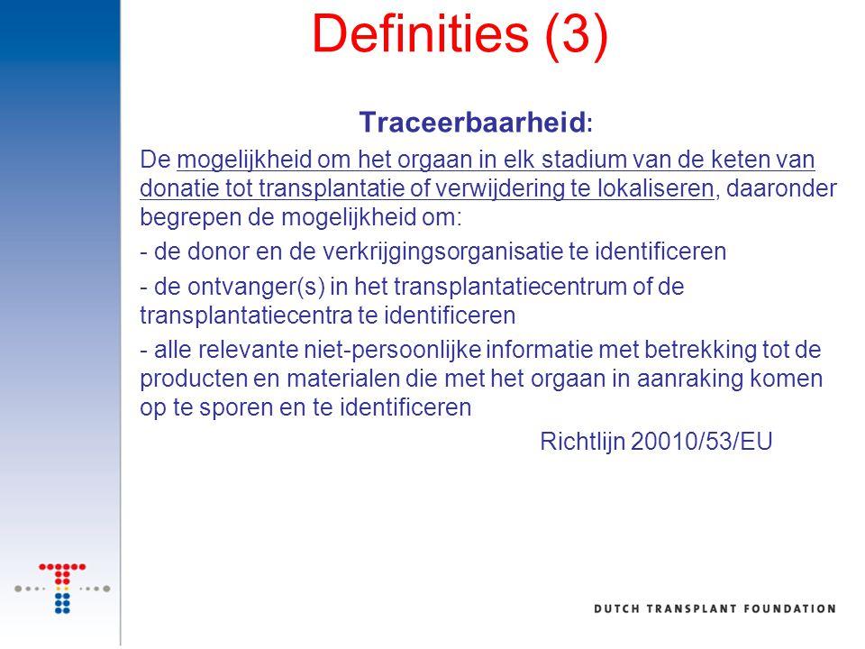 Definities (3) Traceerbaarheid : De mogelijkheid om het orgaan in elk stadium van de keten van donatie tot transplantatie of verwijdering te lokaliser