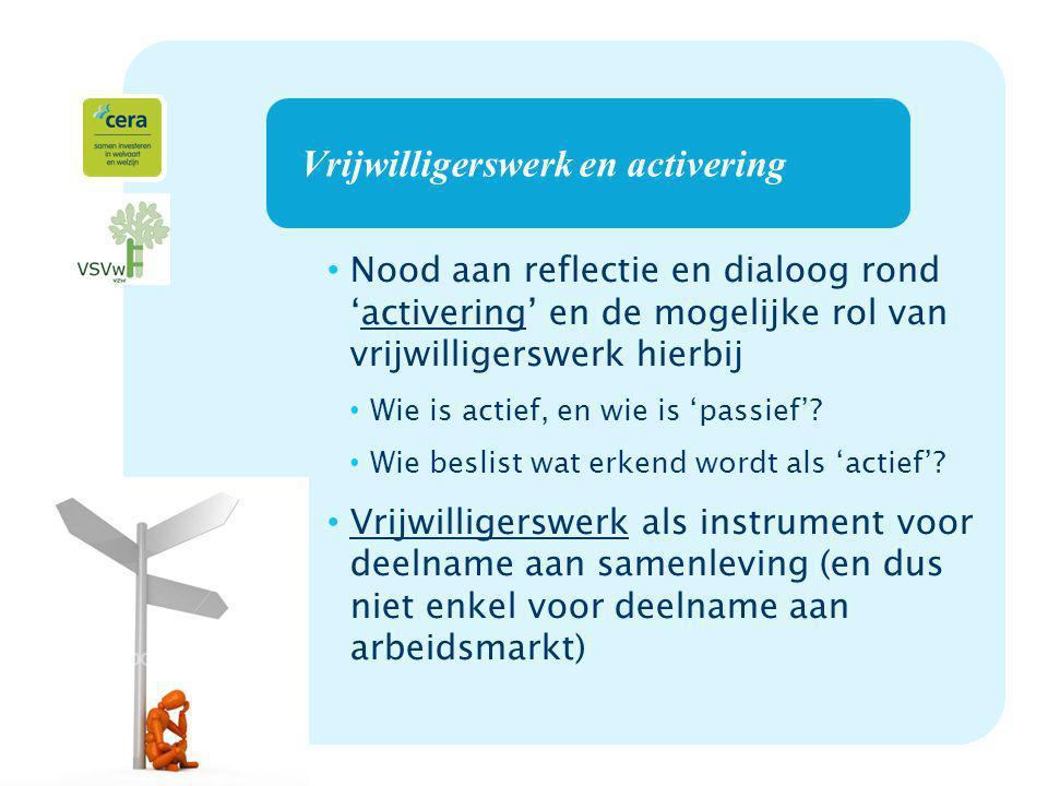 3 Vrijwilligerswerk en activering Nood aan reflectie en dialoog rond 'activering' en de mogelijke rol van vrijwilligerswerk hierbij Wie is actief, en wie is 'passief'.