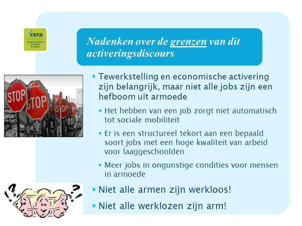 6 Nadenken over de grenzen van dit activeringsdiscours  Tewerkstelling en economische activering zijn belangrijk, maar niet alle jobs zijn een hefboo