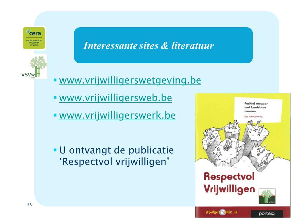 38 Interessante sites & literatuur  www.vrijwilligerswetgeving.be www.vrijwilligerswetgeving.be  www.vrijwilligersweb.be www.vrijwilligersweb.be  w