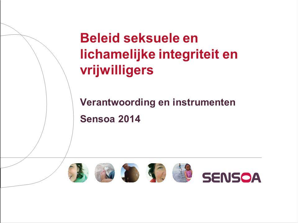 Beleid seksuele en lichamelijke integriteit en vrijwilligers Verantwoording en instrumenten Sensoa 2014
