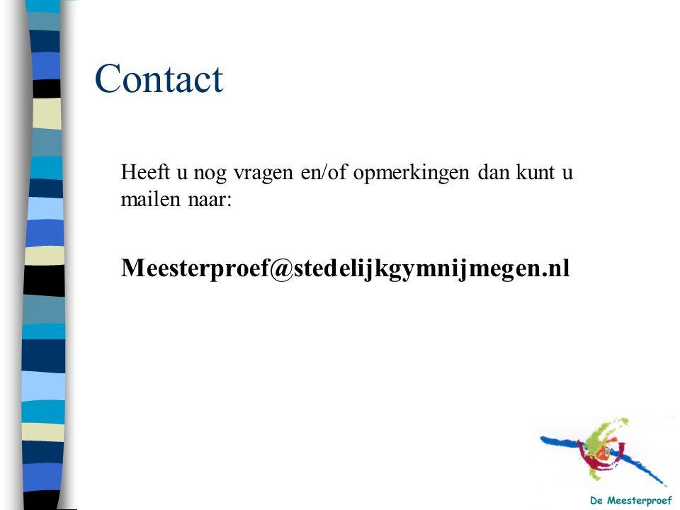 Contact Heeft u nog vragen en/of opmerkingen dan kunt u mailen naar: Meesterproef@stedelijkgymnijmegen.nl
