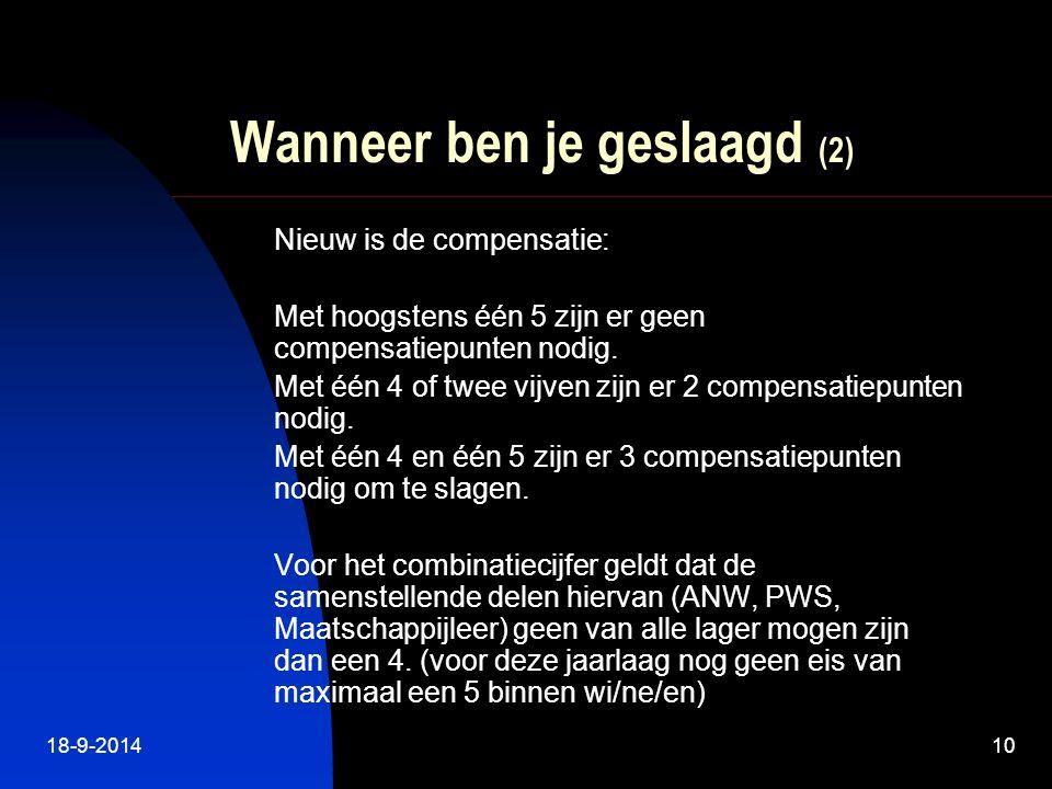 18-9-201410 Wanneer ben je geslaagd (2) Nieuw is de compensatie: Met hoogstens één 5 zijn er geen compensatiepunten nodig.