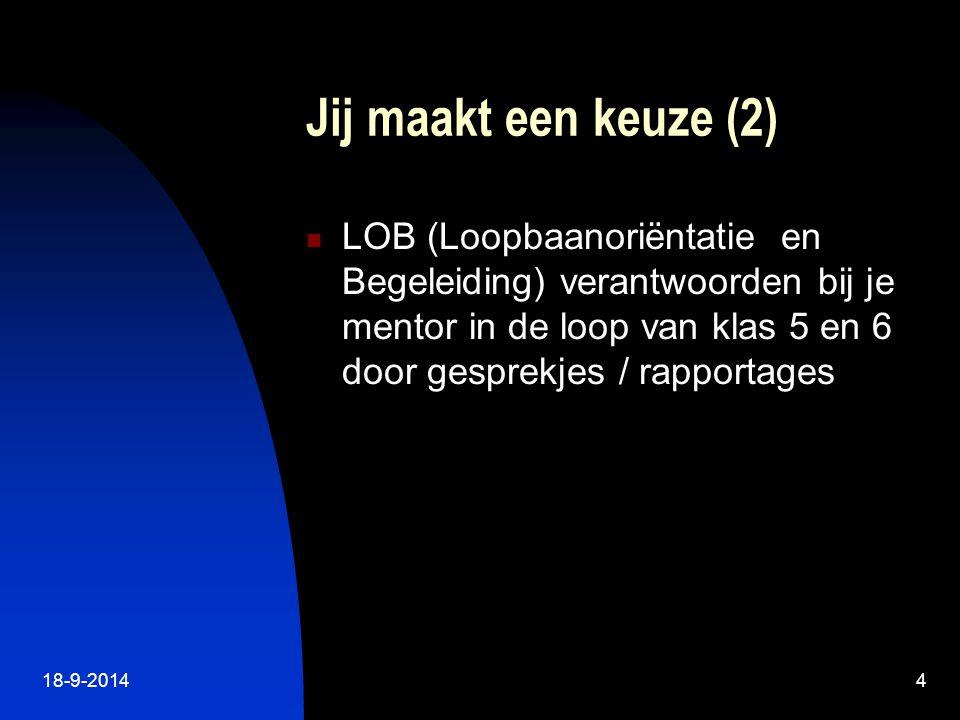 18-9-20144 Jij maakt een keuze (2) LOB (Loopbaanoriëntatie en Begeleiding) verantwoorden bij je mentor in de loop van klas 5 en 6 door gesprekjes / rapportages