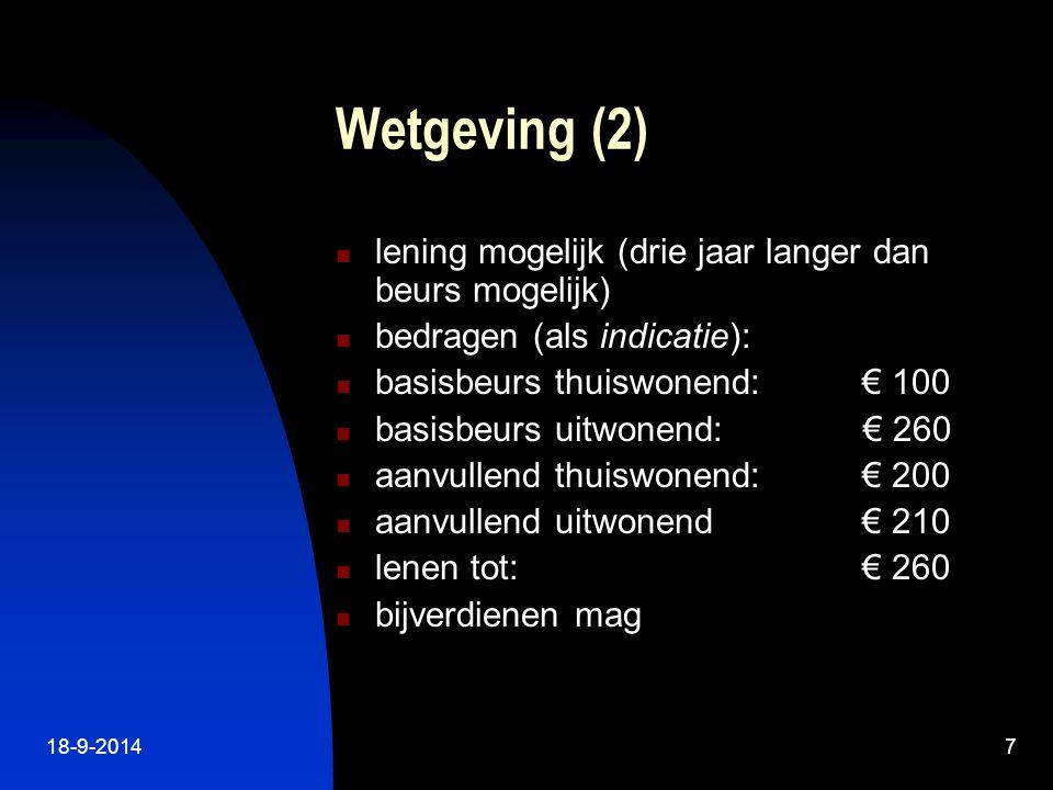18-9-20147 Wetgeving (2) lening mogelijk (drie jaar langer dan beurs mogelijk) bedragen (als indicatie): basisbeurs thuiswonend: € 100 basisbeurs uitwonend: € 260 aanvullend thuiswonend: € 200 aanvullend uitwonend € 210 lenen tot: € 260 bijverdienen mag