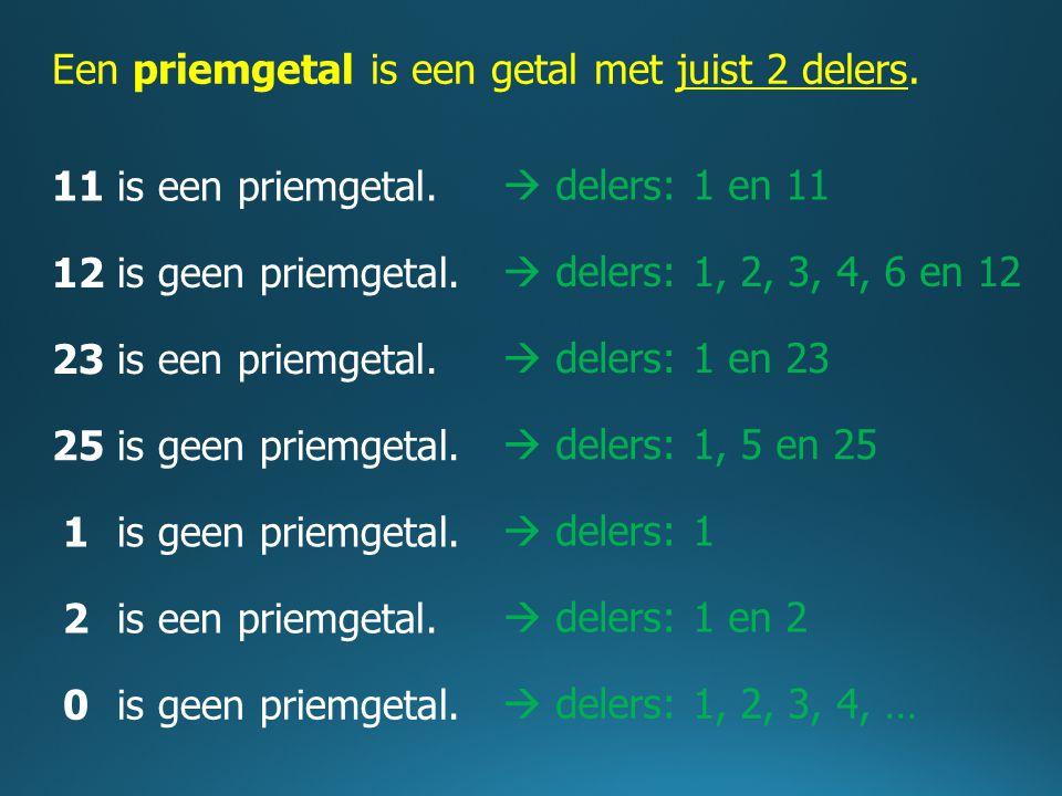 Een priemgetal is een getal met juist 2 delers.  delers: 1 en 1111is een priemgetal.  delers: 1, 2, 3, 4, 6 en 1212is geen priemgetal.  delers: 1 e