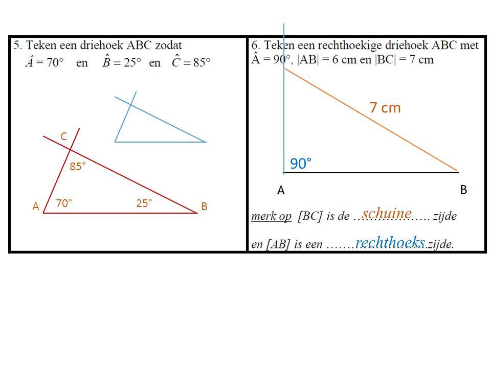 70°25° 85° C AB 90° 7 cm schuine rechthoeks