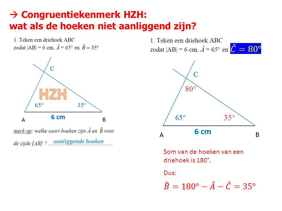 Congruentiekenmerk HZH: wat als de hoeken niet aanliggend zijn? 80° 35° Som van de hoeken van een driehoek is 180°. Dus: