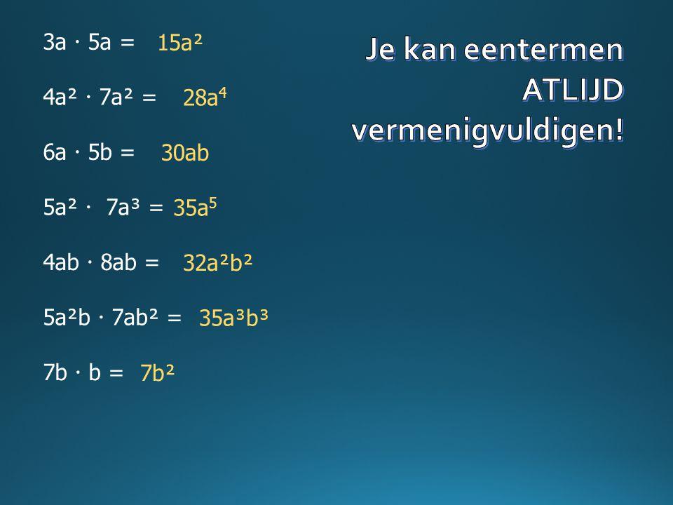 3a  5a = 4a²  7a² = 6a  5b = 5a²  7a³ = 4ab  8ab = 5a²b  7ab² = 7b  b = 15a² 28a 4 30ab 35a 5 32a²b² 35a³b³ 7b²