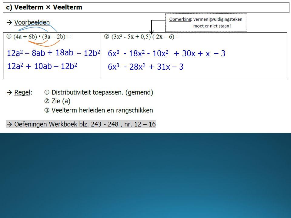 12a 2 – 8ab + 18ab – 12b 2 12a 2 + 10ab – 12b 2 6x 3 - 18x 2 - 10x 2 + 30x+ x– 3 6x 3 - 28x 2 + 31x – 3