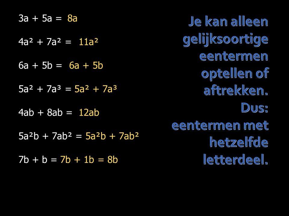 3a + 5a = 4a² + 7a² = 6a + 5b = 5a² + 7a³ = 4ab + 8ab = 5a²b + 7ab² = 7b + b = 8a 11a² 6a + 5b 5a² + 7a³ 12ab 5a²b + 7ab² 7b + 1b = 8b