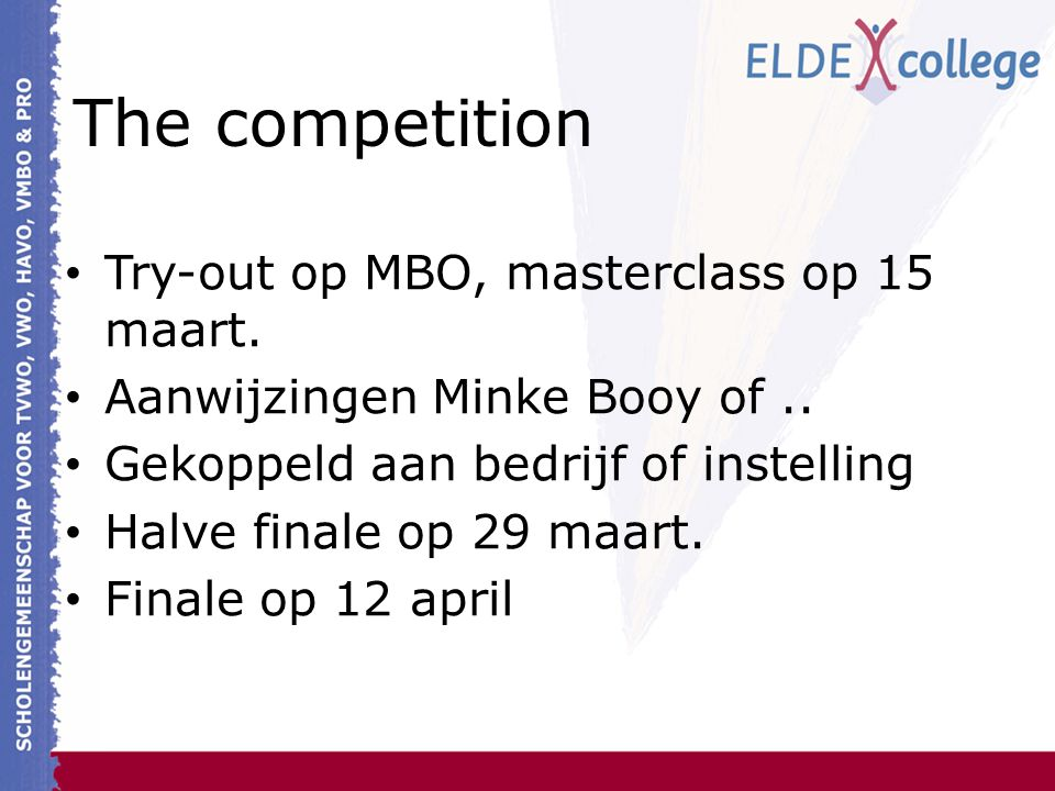 The competition Try-out op MBO, masterclass op 15 maart. Aanwijzingen Minke Booy of.. Gekoppeld aan bedrijf of instelling Halve finale op 29 maart. Fi