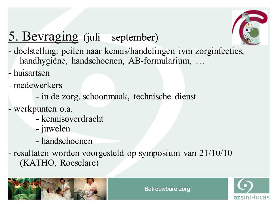 Betrouwbare zorg 5. Bevraging (juli – september) - doelstelling: peilen naar kennis/handelingen ivm zorginfecties, handhygiëne, handschoenen, AB-formu