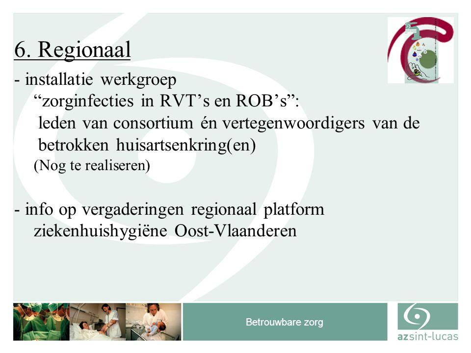 """Betrouwbare zorg 6. Regionaal - installatie werkgroep """"zorginfecties in RVT's en ROB's"""": leden van consortium én vertegenwoordigers van de betrokken h"""