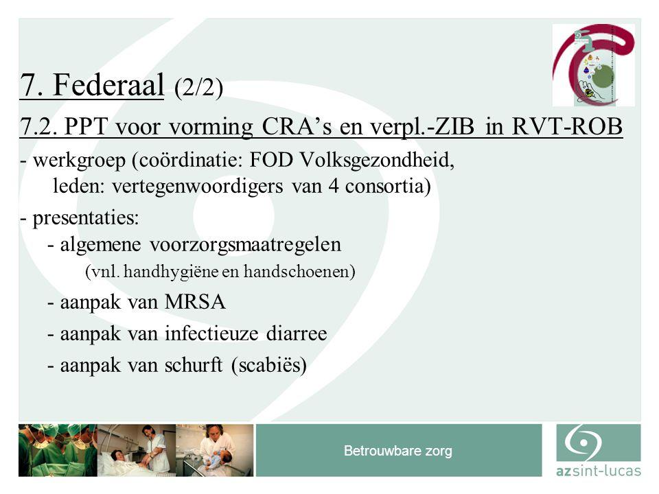 Betrouwbare zorg 7. Federaal (2/2) 7.2. PPT voor vorming CRA's en verpl.-ZIB in RVT-ROB - werkgroep (coördinatie: FOD Volksgezondheid, leden: vertegen