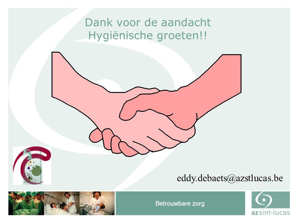 Betrouwbare zorg Dank voor de aandacht Hygiënische groeten!! eddy.debaets@azstlucas.be
