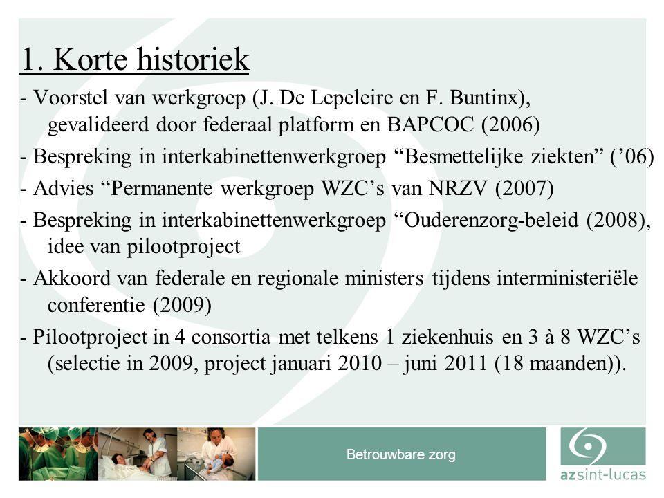 Betrouwbare zorg 1. Korte historiek - Voorstel van werkgroep (J. De Lepeleire en F. Buntinx), gevalideerd door federaal platform en BAPCOC (2006) - Be