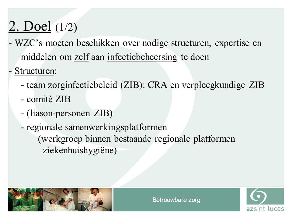 Betrouwbare zorg 2. Doel (1/2) - WZC's moeten beschikken over nodige structuren, expertise en middelen om zelf aan infectiebeheersing te doen - Struct